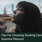 Tips for choosing smoking cannabis to get supreme pleasure