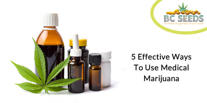 5 Effective Ways To Use Medical Marijuana